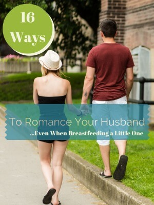 16 Ways to Romance Your Husband, Even When Breastfeeding a Little One   BreastfeedingPlace.com #romance #breastfeeding