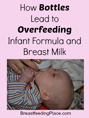 How Bottles Lead to Overfeeding Infant Formula and Breast Milk    BreastfeedingPlace.com  #bottles #formula #infant